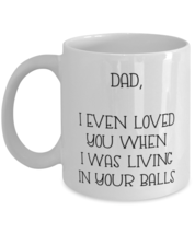 Funny Dad Coffee Mug, Dad, I Even Loved You When I Was Living In Your Balls,  - £12.32 GBP