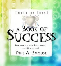 More or Less a Book of Success: If Your Lifes in Gods Hands, You Are a Success S - $3.50