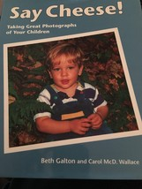 Say Cheese!: Taking Great Photographs of Your Children Galton, Beth and Wallace, - $29.65