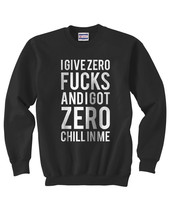 I give zero fucks and I got zero chill in me Crewneck Sweatshirt BLACK - $30.00+