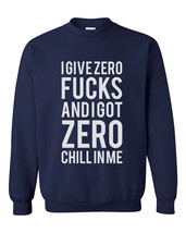 I give zero fucks and I got zero chill in me Crewneck Sweatshirt NAVY - $30.00+