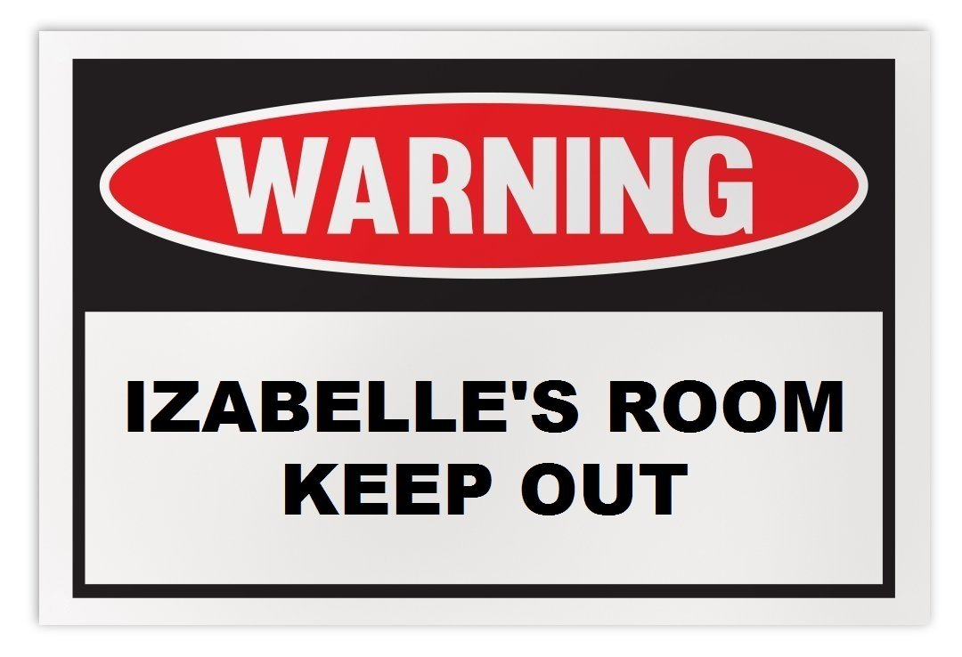Personalized Novelty Warning Sign: Izabelle's Room Keep Out - Boys, Girls, Kids,