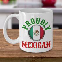 Proudly Mexican Personalized Mug Birthday Gift For Coffee Lover Him Her Men Wome - $14.99