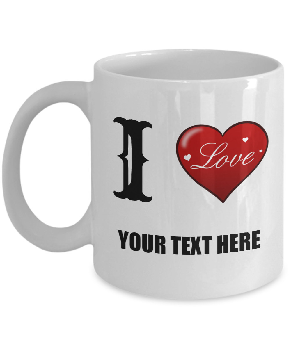 Personalized I Love Add Your Text Coffee Mug Birthday Gift For Him Her Men Women