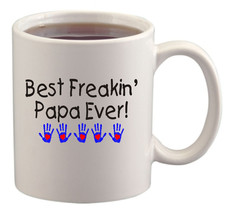 Best Freakin' Papa Ever Mug/Cup - $14.60
