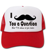 I Mustache You A Question... But I'll Shave It For Later Hat/Cap - $14.40