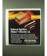 1984 Federal Spitfire Hyper-Velocity 22 Cartridges Ad - $14.99