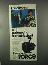 1981 Johnson Force Fishing Reel Ad - Land More - $14.99