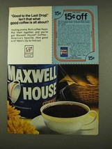 1973 Maxwell House Coffee Ad - Good To the Last Drop - $14.99