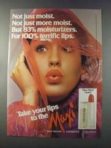 1981 Max Factor Maxi-Moist Lipstick Ad - Not Just More Moist - $14.99