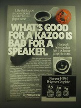 1980 Pioneer HPM Polymer Graphite Speakers Ad - What's Good for a Kazoo - $14.99