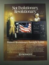 1987 Pioneer Foresight Audio/Video System Ad - Not evolutionary, revolutionary - $14.99