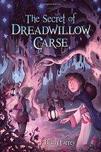 The Secret of Dreadwillow Carse [Hardcover] [Apr 19, 2016] Farrey, Brian - $4.39