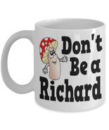 Don't Be A Richard 11 oz White Coffee or Tea Mug - $15.99