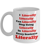 Literally The Most Over Used Word. 11 oz White Coffee or Tea Mug - $15.99