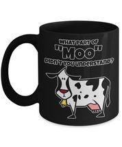 "What Part Of ""MOO"" Didn't You Understand? 11 oz Black Coffee or Tea Mug Funny... - $16.14"