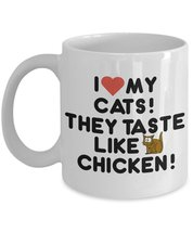 I Love My Cats! They Taste Like Chicken! Coffee,Tea Mug White - $15.99