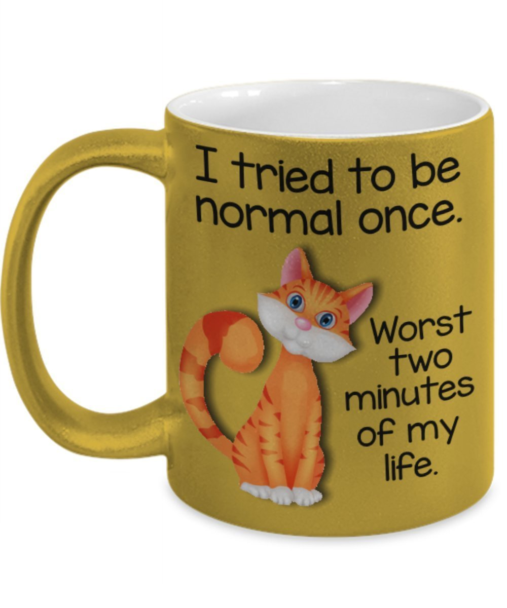 I Tried To Be Normal Once. Worst Two Minutes Of My Life.11 oz Coffee or Tea H... - $15.99