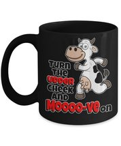Turn The Udder Cheek And MOOOO-ve On 11 oz Black Coffee or Tea Happy Cow Love... - $16.14