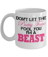 Don't Let The Pretty Face Fool You I'm A Beast 11 oz White Coffee or Tea... - $15.99