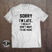 Sorry I'm Late T-Shirt, I really don't want to be here Tee, Didn't want ... - $19.68 CAD