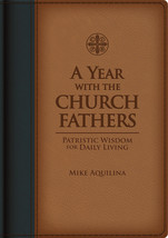 A Year with the Church Fathers: Patristic Wisdom for Daily Living  Premium Ultra