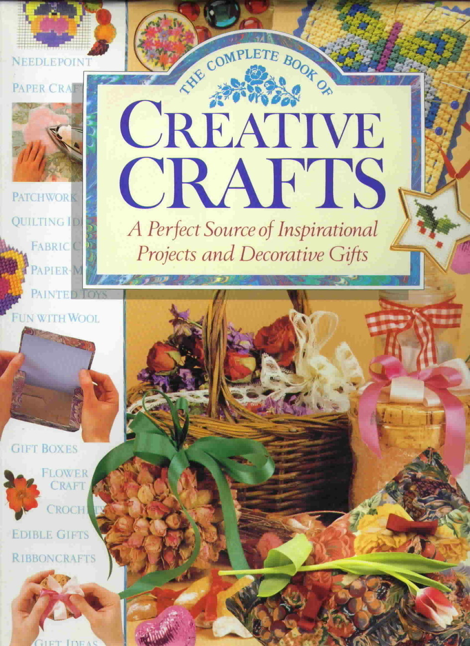 The Complete Book of Creative Crafts, Decorative Gifts, Inspirational Projects Anness Publishing Ltd.