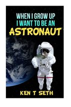 When I grow up I want to be an astronaut (Kid's Dream Books) (Volume 1) ... - $3.99