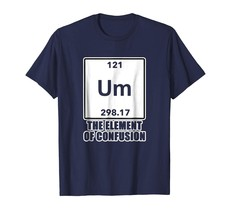 Brother Shirts - Um The Element Of Confusion T-Shirt Periodic Tee TShirt... - $19.95+