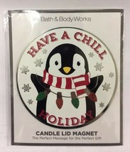 BATH BODY WORKS Candle Lid Magnet HAVE A CHILL HOLIDAY Penguin LARGE 3 W... - $2.89