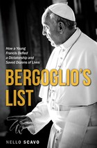 Bergoglio's List: How a Young Francis Defied a Dictatorship and Saved Dozens of