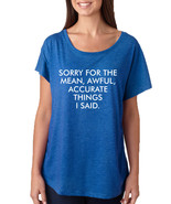 Women's Dolman Shirt Sorry For The Mean Awful Accurate Things - $10.94