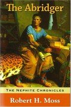The Abridger: The Nephite Chronicles, Book 6 Robert H. Moss - $8.36