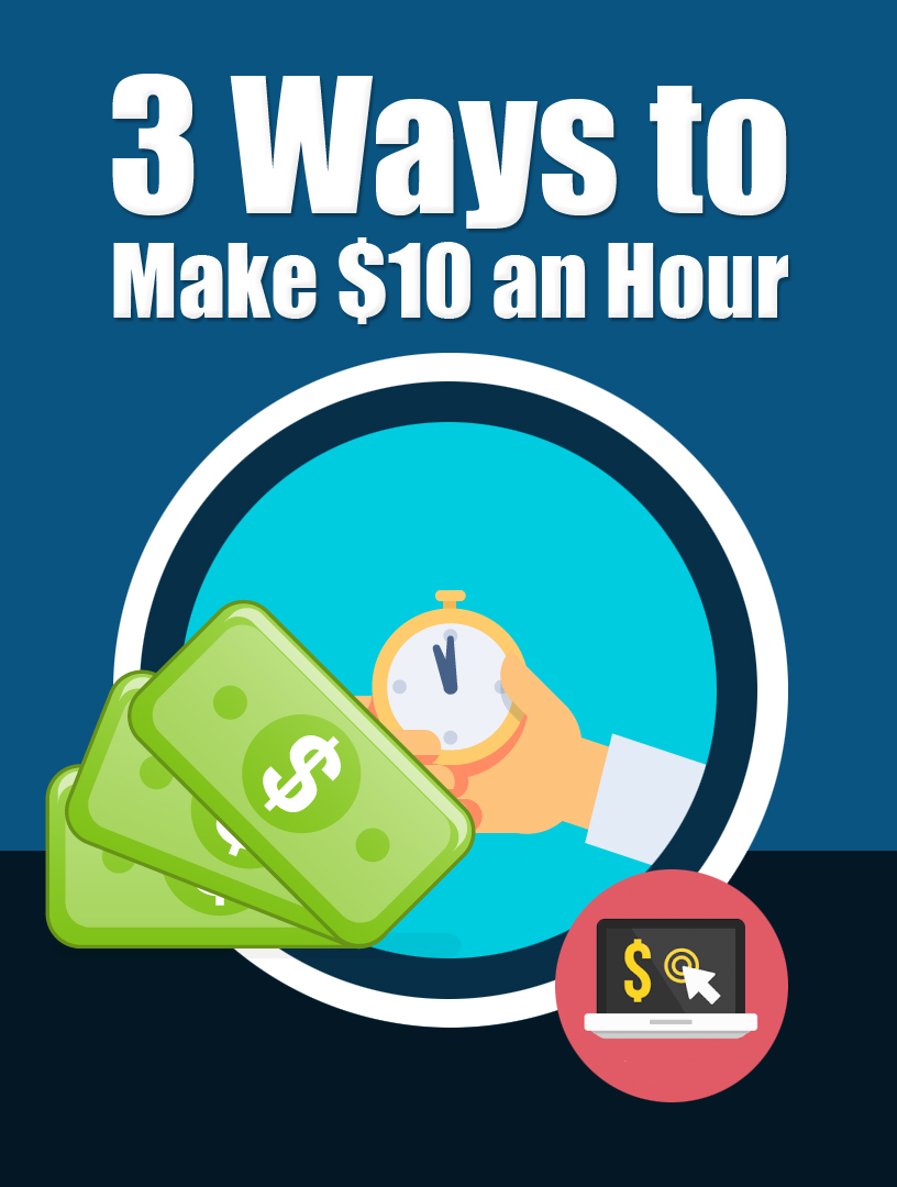 3 Ways To Make $10.00 an Hour!