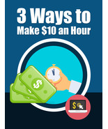 3 Ways To Make $10.00 an Hour! - $7.00