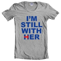 I'm Still with Her | Presidential Election | WOMEN tee S-3XL | HEATHER - $18.00+
