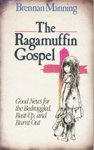 The ragamuffin Gospel: Good news for the bedraggled, beat-up, and burnt ... - $1.83