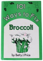 101 WAYS TO FIX BROCOLLI Betty J. Price Healthy Diet Autographed Signed ... - $23.36