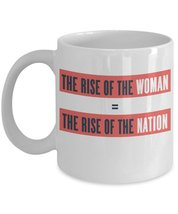 The Rise Of The Woman = The Rise Of The Nation. Women's March Rally. 11 oz Wh... - $15.99
