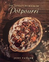 Potpourri and Pomanders: The Miniature Book of Potpourri Judy Taylor - $3.71
