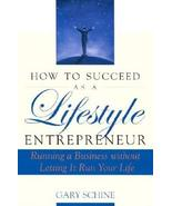 How To Succeed as a Lifestyle Entrepreneur Schine, Gary - $4.95
