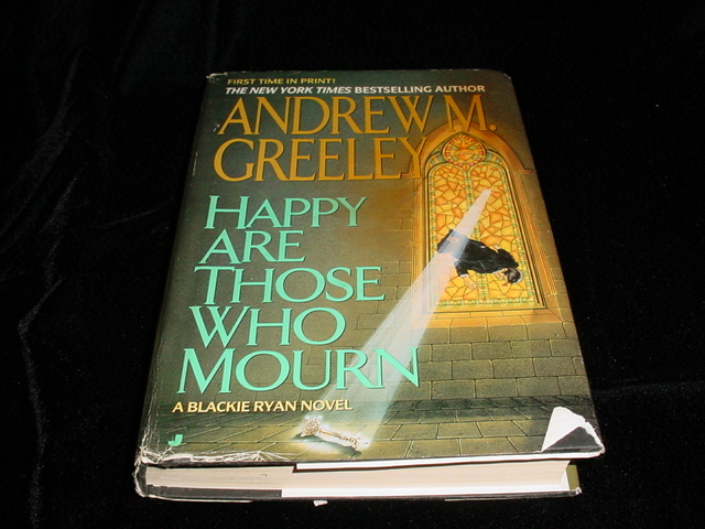 Happy Are Those Who Mourn (A Blackie Ryan mystery) Andrew M. Greeley Hard Back