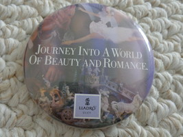 """JOURNEY INTO A WORLD OF BEAUTY & ROMANCE BY LLADRO SOCIETY"" PINBACK (#1... - £1.53 GBP"