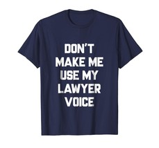 Dad Shirts -  DON'T MAKE ME USE MY LAWYER VOICE Shirts Men - $19.95+