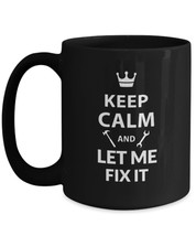 Gifts for Handyman dad mom - Keep Calm and Let Me Fix It - black coffee tea mug