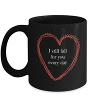 I Still Fall For You Every Day - romantic black coffee mug - $14.74+