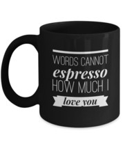 Words Cannot Espresso How Much I Love You - typography black coffee mug ... - $16.78+