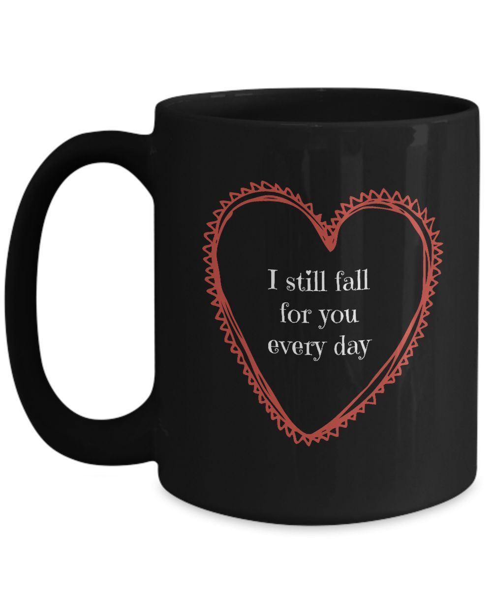 I Still Fall For You Every Day - romantic black coffee mug