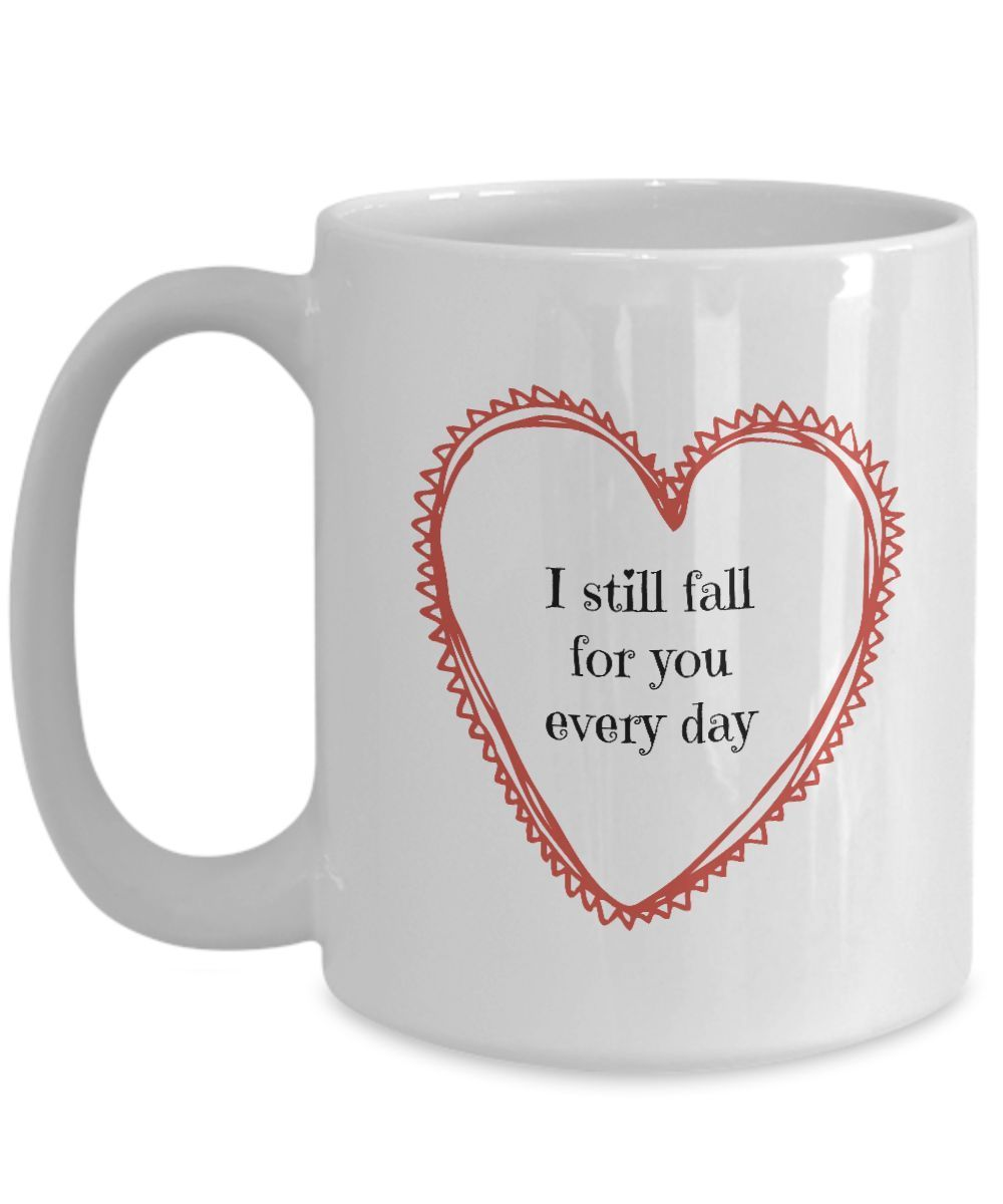 I Still Fall For You Every Day - romantic white coffee mug