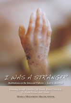 I Was A Stranger: Meditations on the Innocent Unborn - Lost to Abortion